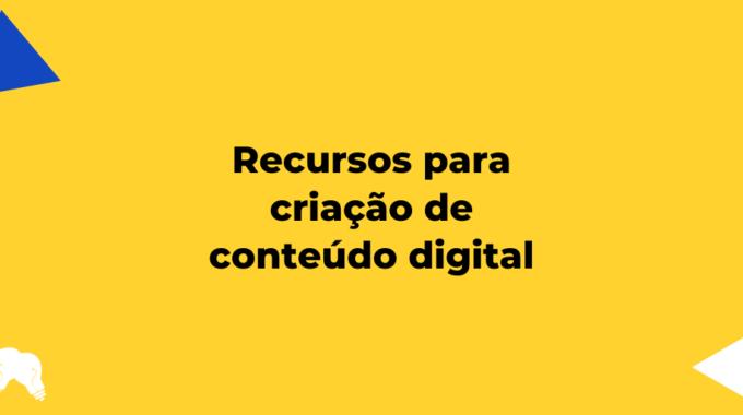 Recursos Para A Criação De Conteúdo Digital